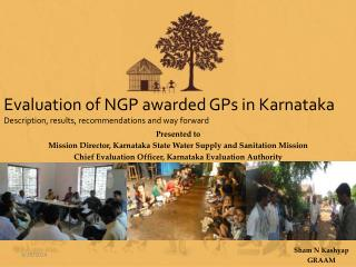 Evaluation of NGP awarded GPs in Karnataka Description, results, recommendations and way forward