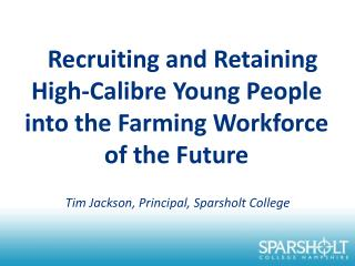 Recruiting and Retaining High-Calibre Young People into the Farming Workforce of the Future