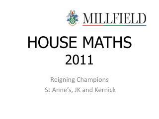HOUSE MATHS  2011