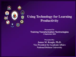 Using Technology for Learning Productivity Presented To: Training Transformation Technologies