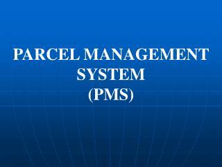 PARCEL MANAGEMENT SYSTEM (PMS)