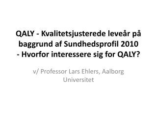 v/ Professor Lars Ehlers, Aalborg  Universitet
