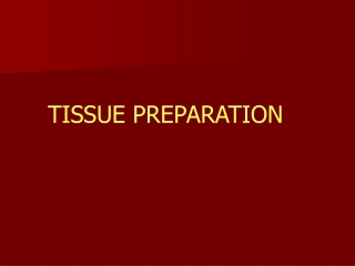 Preparation of tissues for microscopic examination