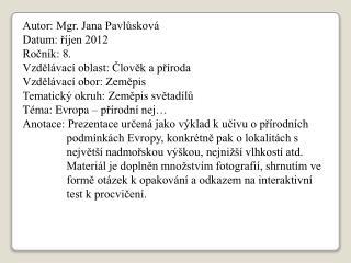 Autor: Mgr. Jana Pavlůsková Datum: říjen 2012 Ročník: 8. Vzdělávací oblast: Člověk a příroda