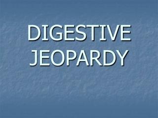 DIGESTIVE JEOPARDY