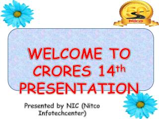 WELCOME TO CRORES 14 th  PRESENTATION