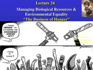 "Managing Biological Resources &  Environmental Equality ""The Business of Hunger"""
