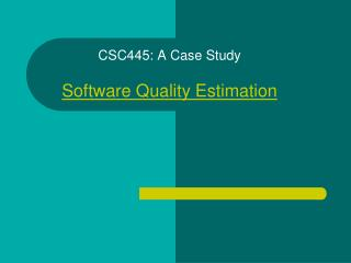 CSC445: A Case Study Software Quality Estimation