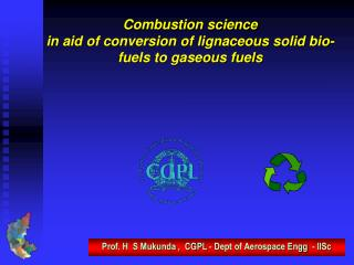 Combustion science  in aid of conversion of lignaceous solid bio-fuels to gaseous fuels