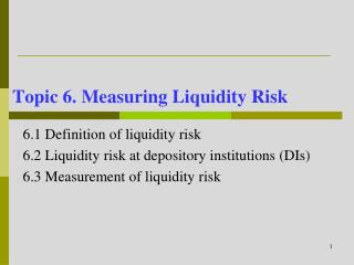 Topic 6. Measuring Liquidity Risk