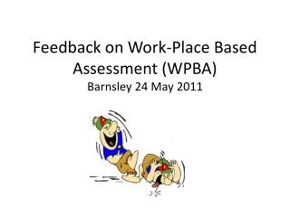 Feedback on Work-Place Based Assessment (WPBA) Barnsley 24 May 2011