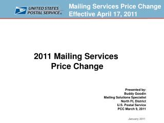 2011 Mailing Services  Price Change Presented by: Buddy Goodin Mailing Solutions Specialist