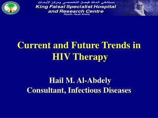 Current and Future Trends in  HIV Therapy Hail M. Al-Abdely Consultant, Infectious Diseases