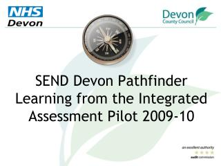 SEND Devon Pathfinder Learning from the Integrated Assessment Pilot 2009-10