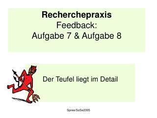 Recherchepraxis Feedback: Aufgabe 7 & Aufgabe 8