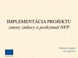 IMPLEMENTÁCIA PROJEKTU zmeny zmluvy o poskytnutí NFP