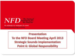 Presentation  To the NFD Board Meeting April 2013 Strategic Sounds Implementation
