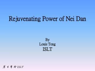 Rejuvenating Power of Nei Dan By Louis Tong ISLT