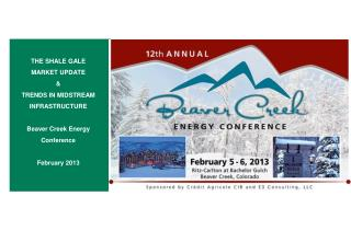 THE SHALE GALE MARKET UPDATE & TRENDS IN MIDSTREAM INFRASTRUCTURE Beaver Creek Energy Conference