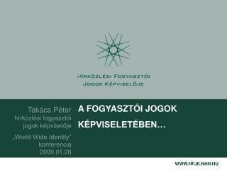 """Takács Péter hírközlési fogyasztói jogok képviselője """"World Wide Identity"""" konferencia 2009.01.28"""