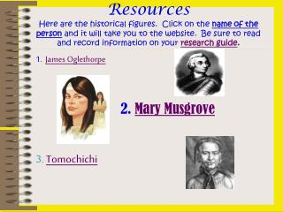 1.   James Oglethorpe 				2.  Mary Musgrove 3.  Tomochichi