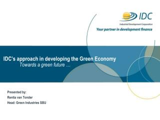 IDC's approach in developing the Green Economy Towards a green future …