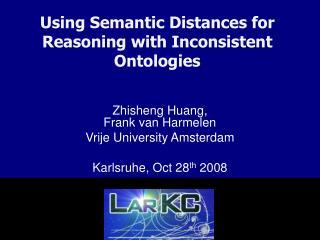 Zhisheng Huang, Frank van Harmelen Vrije University Amsterdam Karlsruhe ,  Oct 28 th  200 8