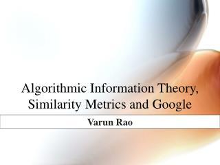 Algorithmic Information Theory, Similarity Metrics and Google