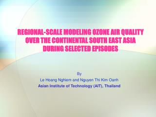By Le Hoang Nghiem and Nguyen Thi Kim Oanh Asian Institute of Technology (AIT), Thailand