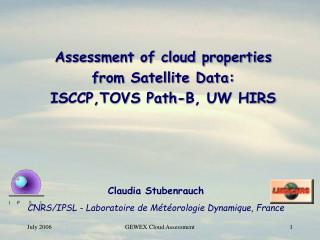 Assessment of cloud properties  from Satellite Data:  ISCCP,TOVS Path-B, UW HIRS
