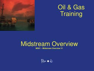 Midstream Overview MS01 � Midstream Overview V1