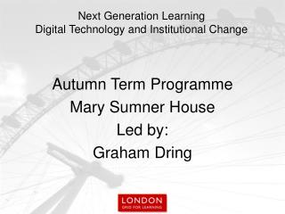 Autumn Term Programme Mary Sumner House Led by: Graham Dring