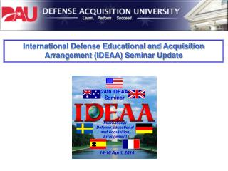 International Defense Educational and Acquisition Arrangement (IDEAA) Seminar Update