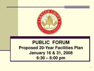PUBLIC  FORUM Proposed 20-Year Facilities Plan January 16 & 31, 2008 6:30 – 8:00 pm
