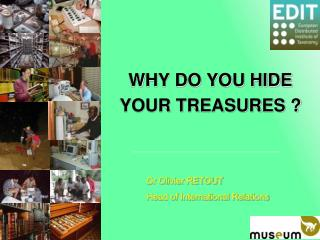 WHY DO YOU HIDE YOUR TREASURES ?