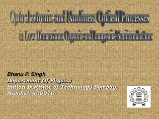 Bhanu P. Singh Department Of Physics Indian Institute of Technology Bombay, Mumbai- 400076