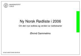 Ny Norsk R�dliste i 2006 Om den nye r�dlista og verdien av r�dlistearter