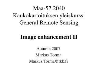 Maa-57.2040  Kaukokartoituksen yleiskurssi General Remote Sensing Image enhancement II