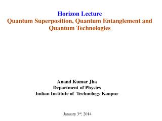 Horizon Lecture Quantum Superposition, Quantum Entanglement and Quantum Technologies