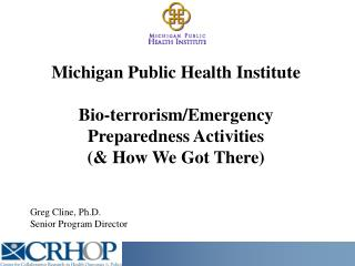 Michigan Public Health Institute Bio-terrorism/Emergency Preparedness Activities