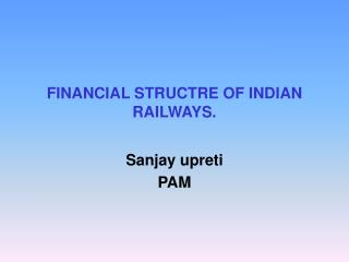FINANCIAL STRUCTRE OF INDIAN RAILWAYS.