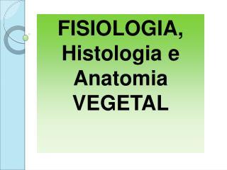 FISIOLOGIA, Histologia e Anatomia VEGETAL