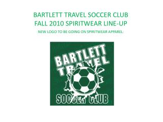 BARTLETT TRAVEL SOCCER CLUB FALL 2010 SPIRITWEAR LINE-UP