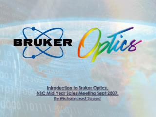 Introduction to Bruker Optics, NSC Mid Year Sales Meeting Sept 2007, By Muhammad Saeed