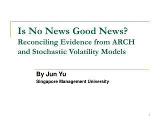 Is No News Good News? Reconciling Evidence from ARCH and Stochastic Volatility Models