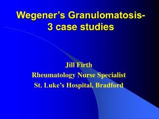Wegener's Granulomatosis- 3 case studies