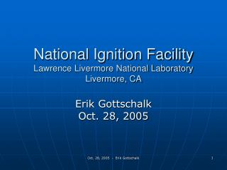 National Ignition Facility Lawrence Livermore National Laboratory Livermore, CA