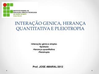 INTERAÇÃO GENICA, HERANÇA QUANTITATIVA E PLEIOTROPIA