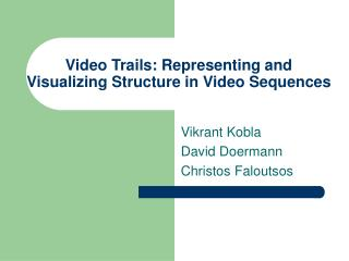Video Trails: Representing and        Visualizing Structure in Video Sequences