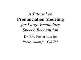 A Tutorial on  Pronunciation Modeling  for Large Vocabulary  Speech Recognition